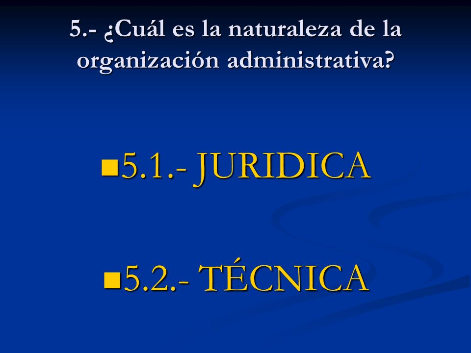 5.- ¿Cuál es la naturaleza de la organización administrativa