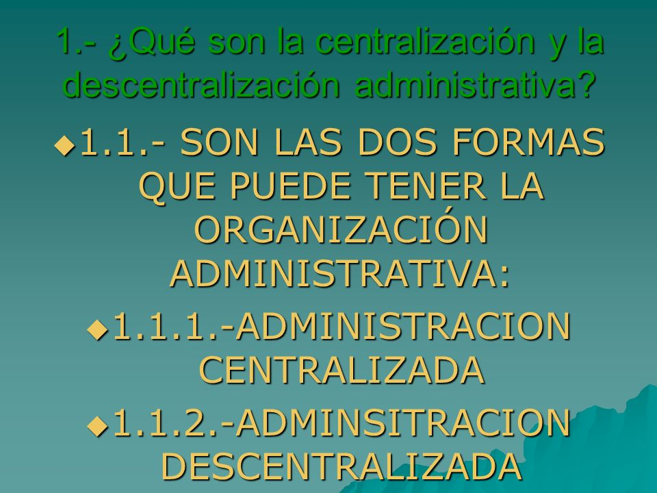 1.- ¿Qué son la centralización y la descentralización administrativa