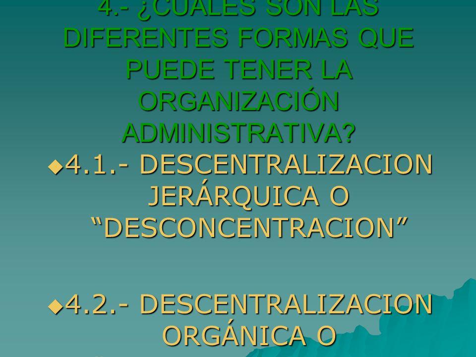 4.1.- DESCENTRALIZACION JERÁRQUICA O DESCONCENTRACION