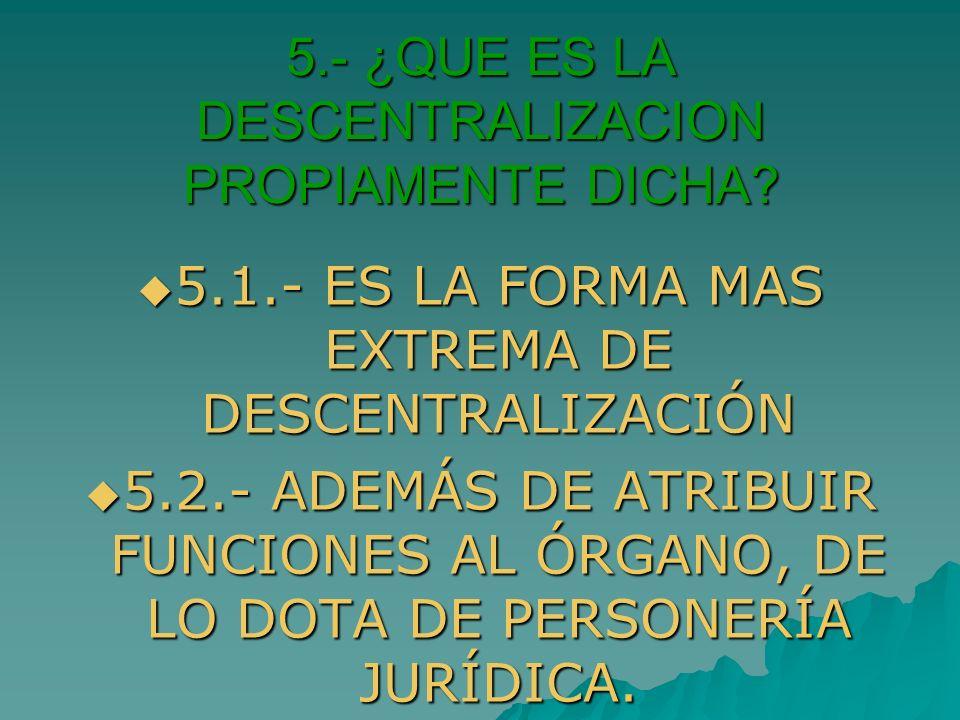 5.- ¿QUE ES LA DESCENTRALIZACION PROPIAMENTE DICHA