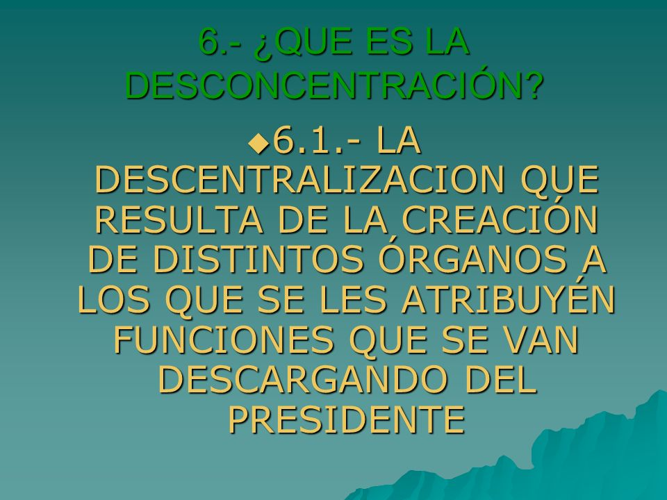 6.- ¿QUE ES LA DESCONCENTRACIÓN