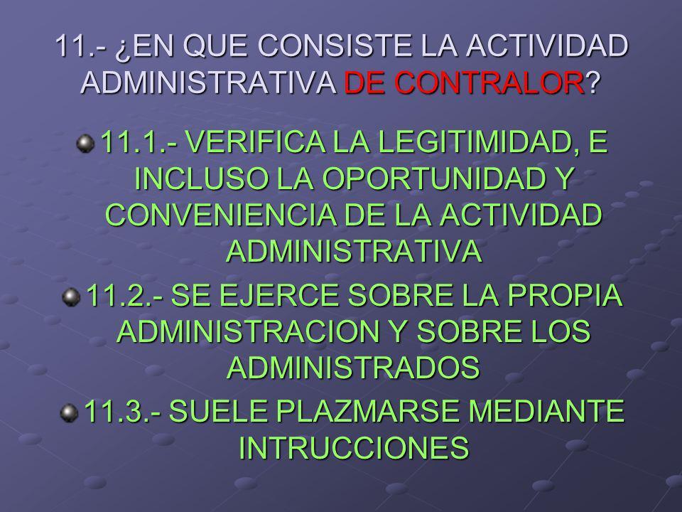 11.- ¿EN QUE CONSISTE LA ACTIVIDAD ADMINISTRATIVA DE CONTRALOR