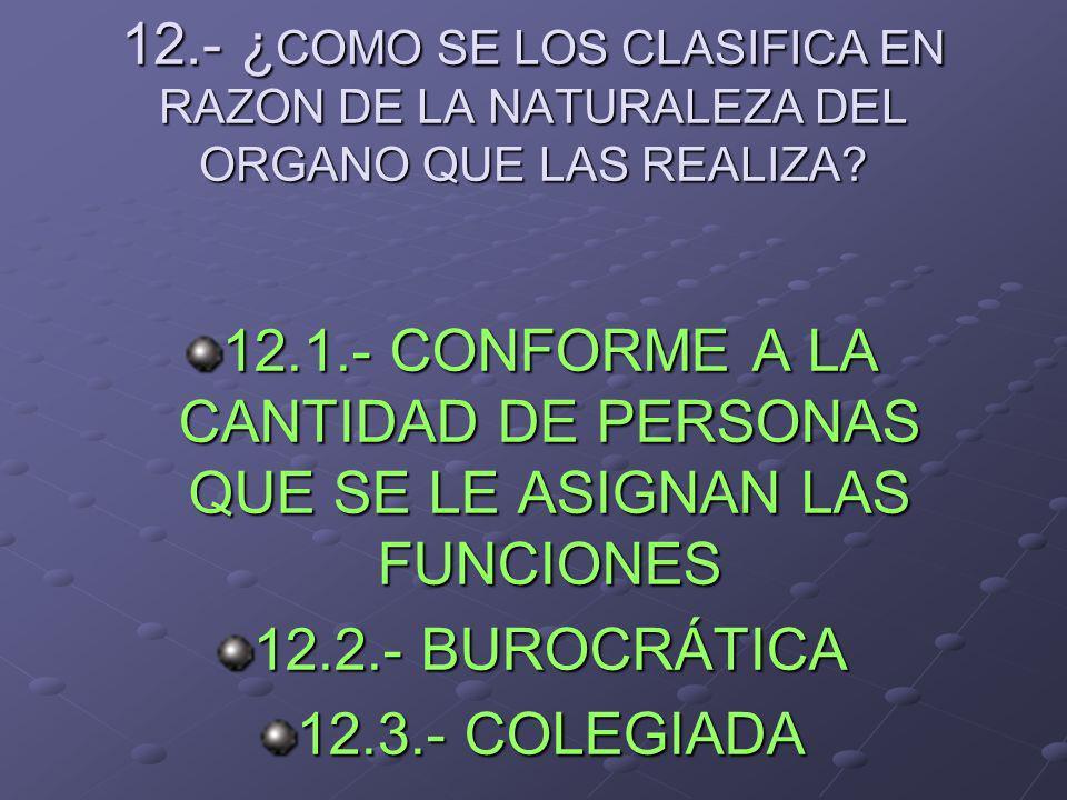 12.- ¿COMO SE LOS CLASIFICA EN RAZON DE LA NATURALEZA DEL ORGANO QUE LAS REALIZA