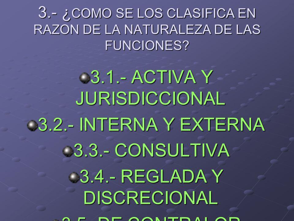 3.- ¿COMO SE LOS CLASIFICA EN RAZON DE LA NATURALEZA DE LAS FUNCIONES