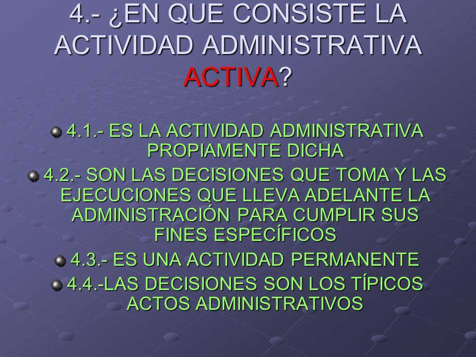 4.- ¿EN QUE CONSISTE LA ACTIVIDAD ADMINISTRATIVA ACTIVA