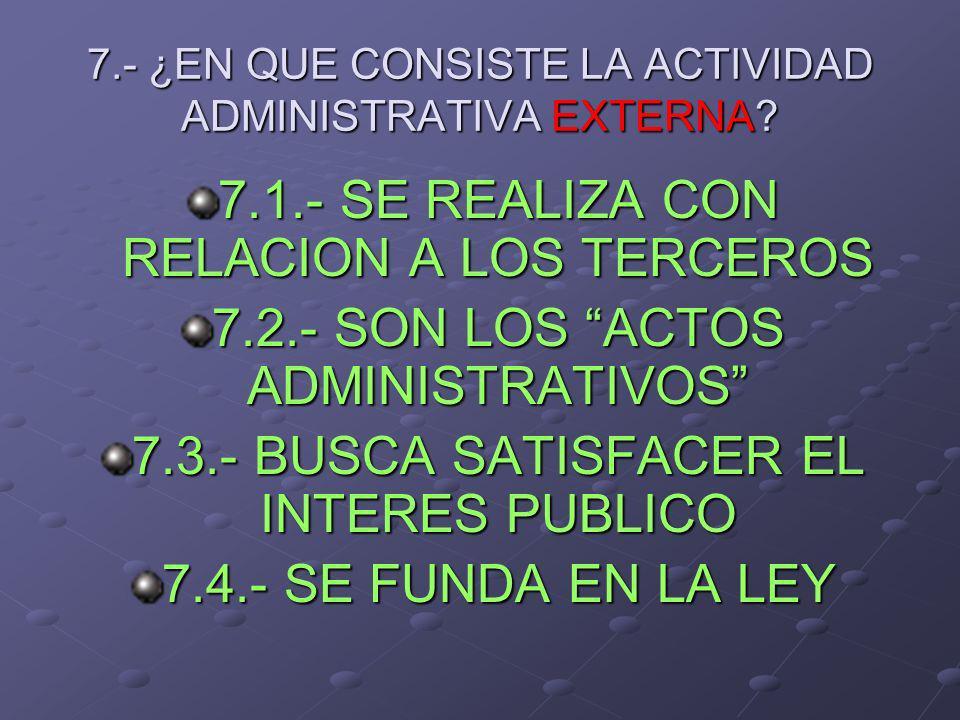 7.- ¿EN QUE CONSISTE LA ACTIVIDAD ADMINISTRATIVA EXTERNA