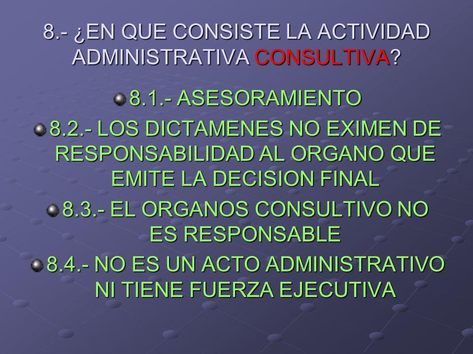 8.- ¿EN QUE CONSISTE LA ACTIVIDAD ADMINISTRATIVA CONSULTIVA