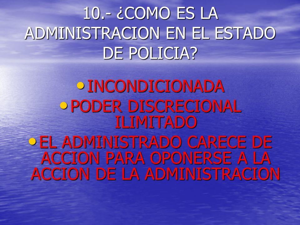 10.- ¿COMO ES LA ADMINISTRACION EN EL ESTADO DE POLICIA