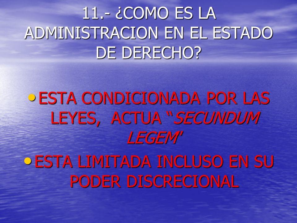 11.- ¿COMO ES LA ADMINISTRACION EN EL ESTADO DE DERECHO