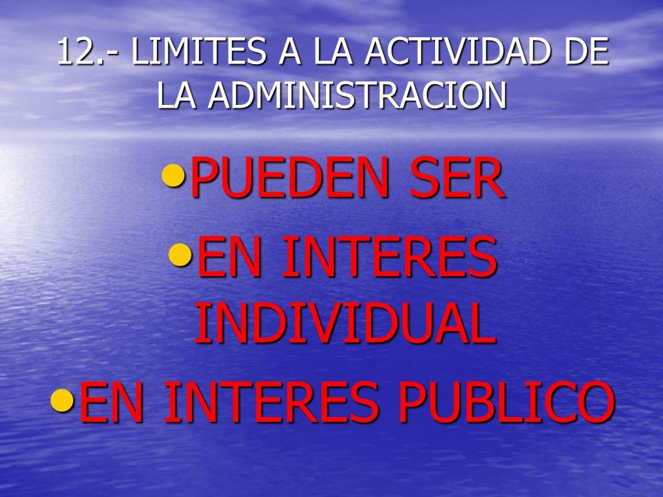 12.- LIMITES A LA ACTIVIDAD DE LA ADMINISTRACION