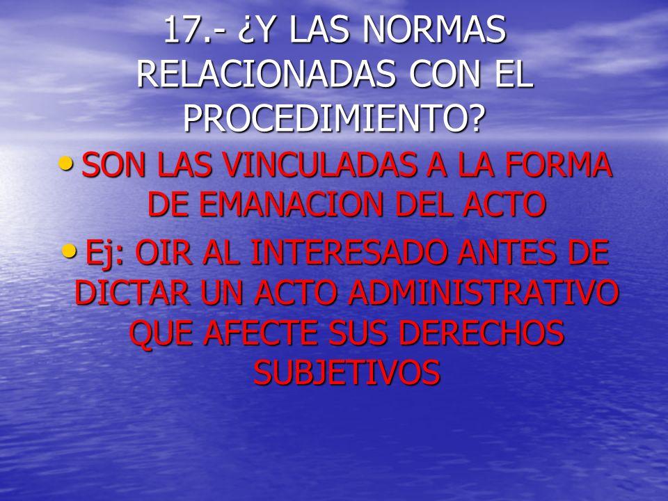 17.- ¿Y LAS NORMAS RELACIONADAS CON EL PROCEDIMIENTO