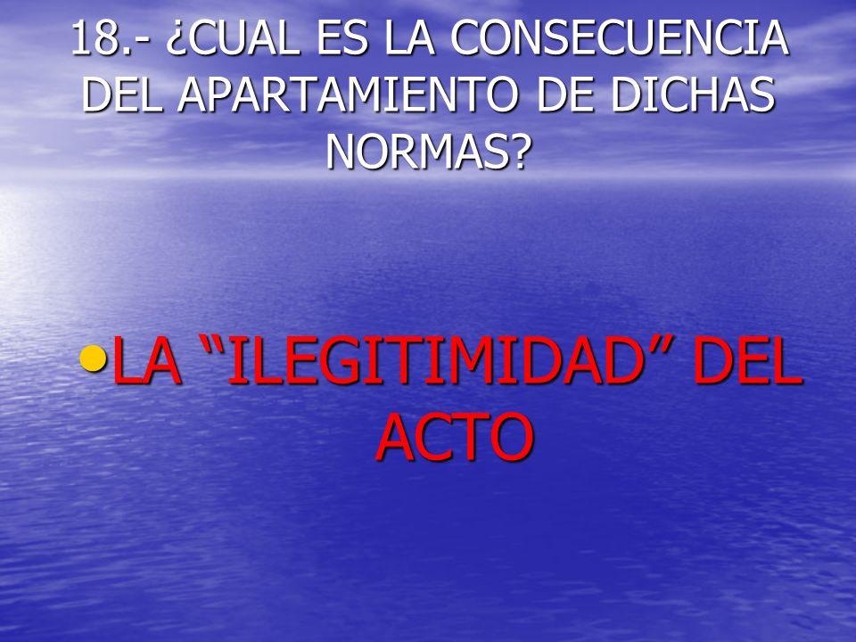 18.- ¿CUAL ES LA CONSECUENCIA DEL APARTAMIENTO DE DICHAS NORMAS