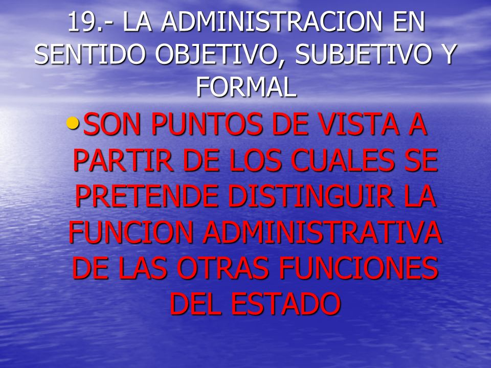 19.- LA ADMINISTRACION EN SENTIDO OBJETIVO, SUBJETIVO Y FORMAL