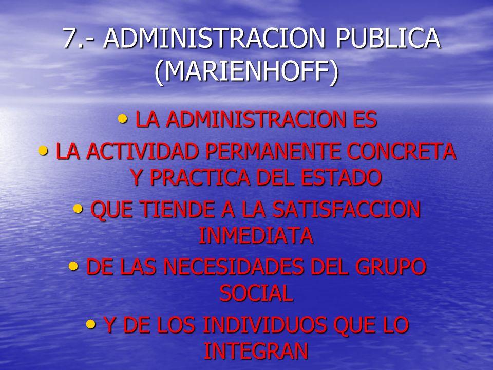7.- ADMINISTRACION PUBLICA (MARIENHOFF)