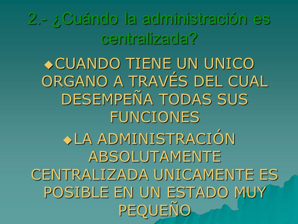 2.- ¿Cuándo la administración es centralizada