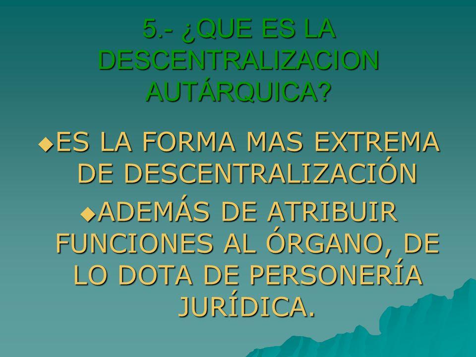 5.- ¿QUE ES LA DESCENTRALIZACION AUTÁRQUICA
