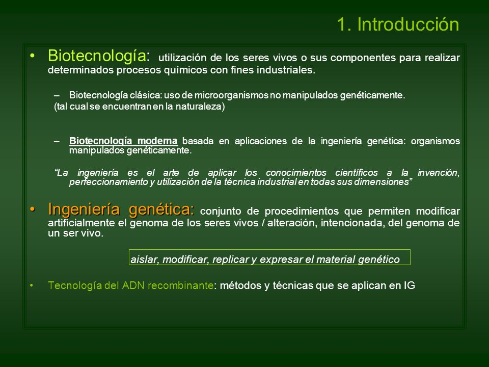 1. Introducción Biotecnología: utilización de los seres vivos o sus componentes para realizar determinados procesos químicos con fines industriales.
