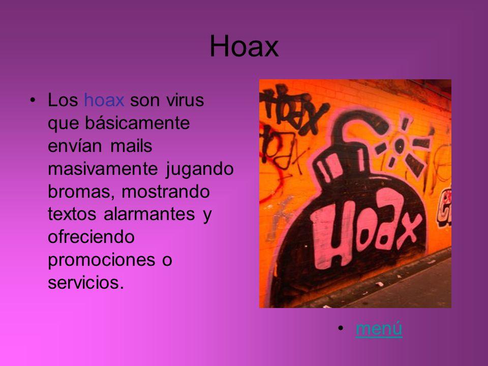 Hoax Los hoax son virus que básicamente envían mails masivamente jugando bromas, mostrando textos alarmantes y ofreciendo promociones o servicios.