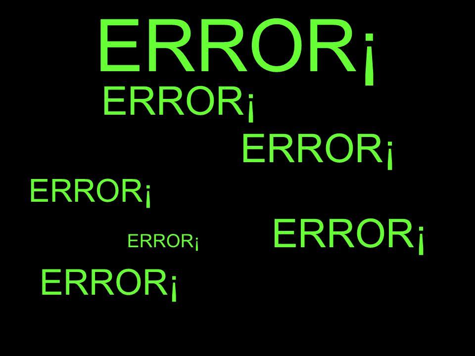 ERROR¡ ERROR¡ ERROR¡ ERROR¡