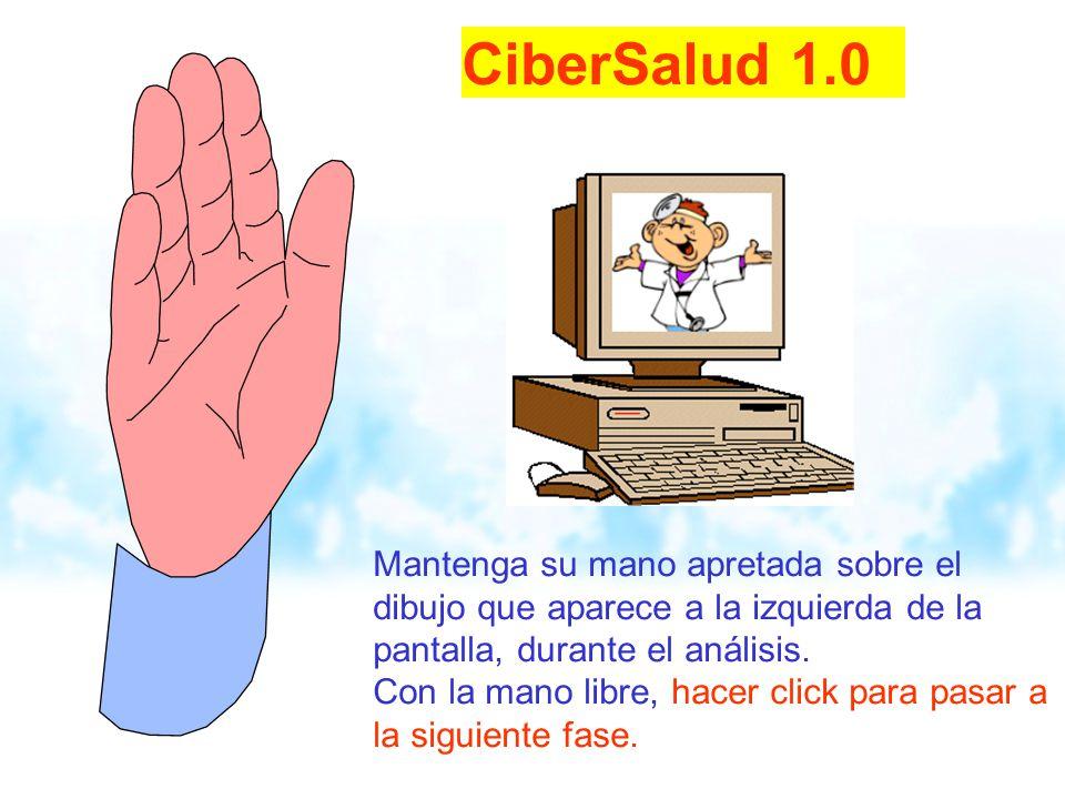 WinHealth 1.0 CiberSalud 1.0. Mantenga su mano apretada sobre el dibujo que aparece a la izquierda de la pantalla, durante el análisis.