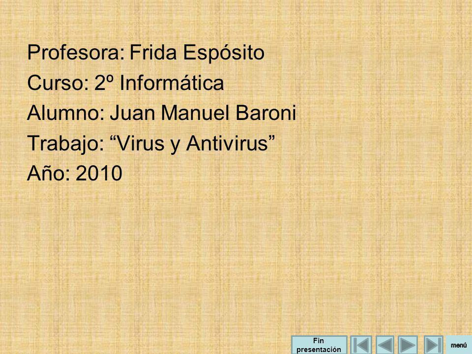 Profesora: Frida Espósito Curso: 2º Informática Alumno: Juan Manuel Baroni Trabajo: Virus y Antivirus Año: 2010