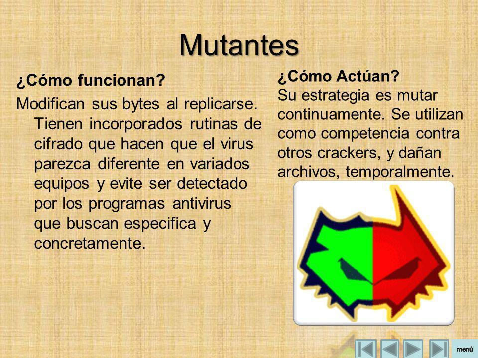 Mutantes ¿Cómo Actúan Su estrategia es mutar continuamente. Se utilizan como competencia contra otros crackers, y dañan archivos, temporalmente.