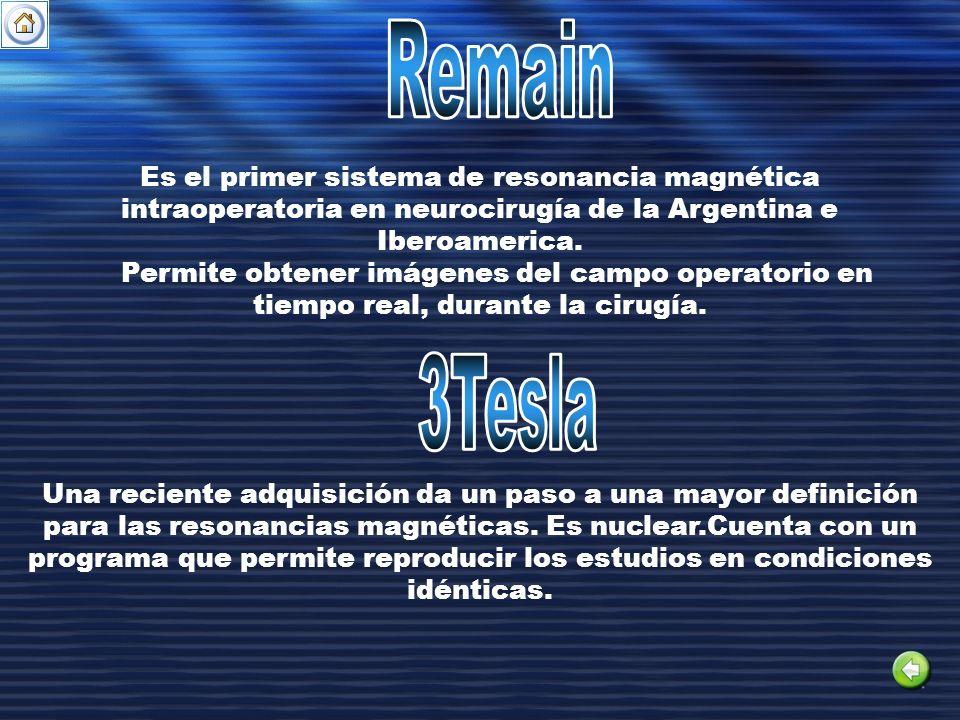 Remain Es el primer sistema de resonancia magnética intraoperatoria en neurocirugía de la Argentina e Iberoamerica.