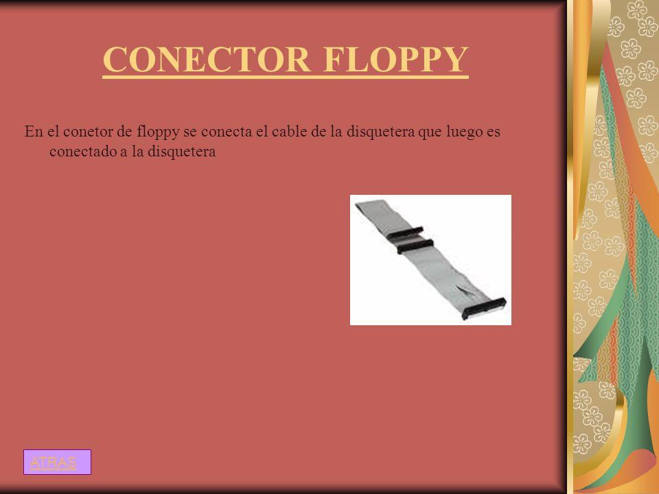 CONECTOR FLOPPYEn el conetor de floppy se conecta el cable de la disquetera que luego es conectado a la disquetera.