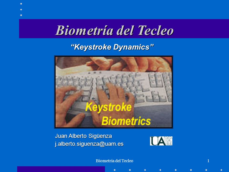 Biometría del Tecleo Keystroke Dynamics Juan Alberto Sigüenza