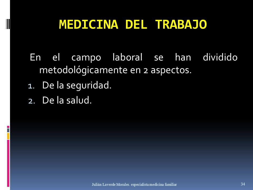 MEDICINA DEL TRABAJO En el campo laboral se han dividido metodológicamente en 2 aspectos. De la seguridad.
