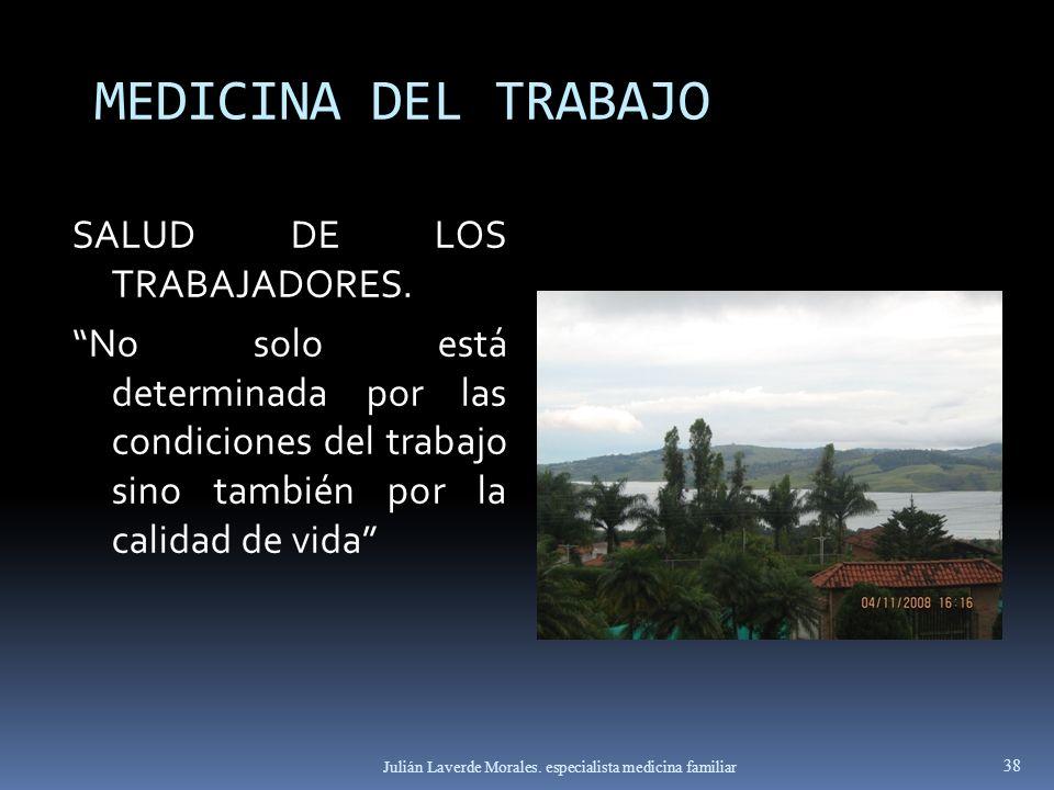 MEDICINA DEL TRABAJO SALUD DE LOS TRABAJADORES. No solo está determinada por las condiciones del trabajo sino también por la calidad de vida