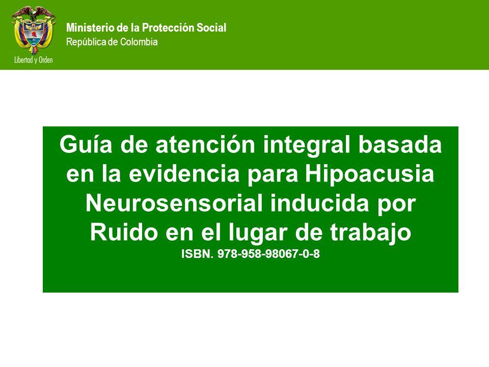Guía de atención integral basada en la evidencia para Hipoacusia Neurosensorial inducida por Ruido en el lugar de trabajo