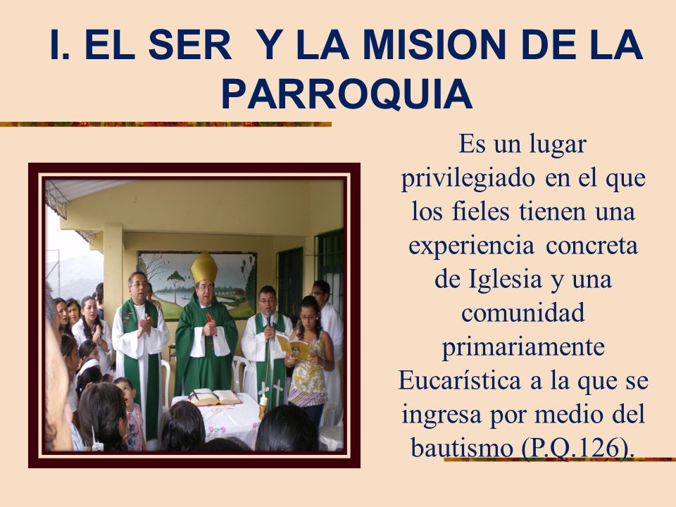 I. EL SER Y LA MISION DE LA PARROQUIA