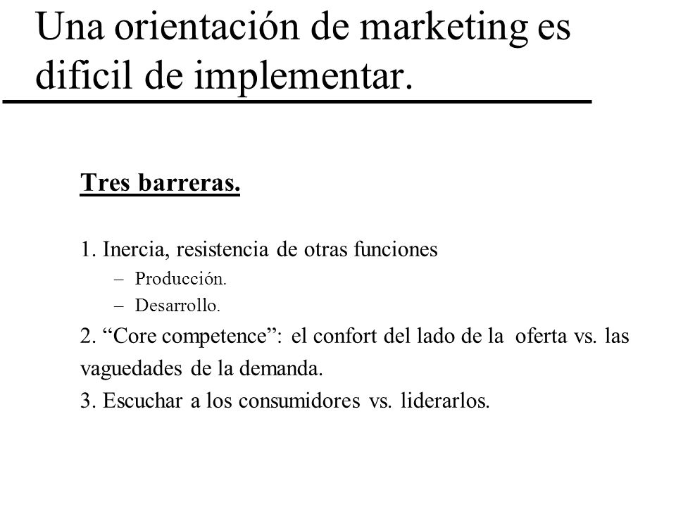 Una orientación de marketing es dificil de implementar.