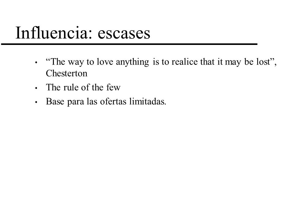 Influencia: escases The way to love anything is to realice that it may be lost , Chesterton. The rule of the few.