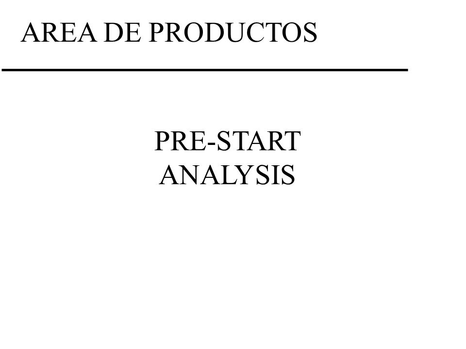 AREA DE PRODUCTOS PRE-START ANALYSIS