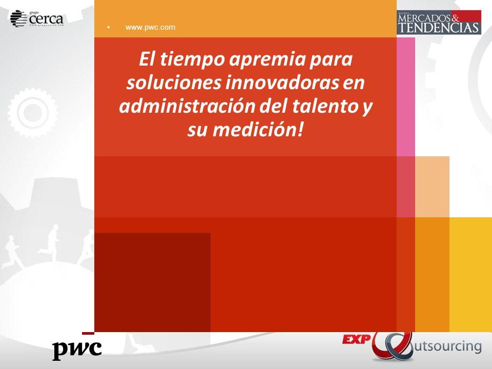 www.pwc.com El tiempo apremia para soluciones innovadoras en administración del talento y su medición!