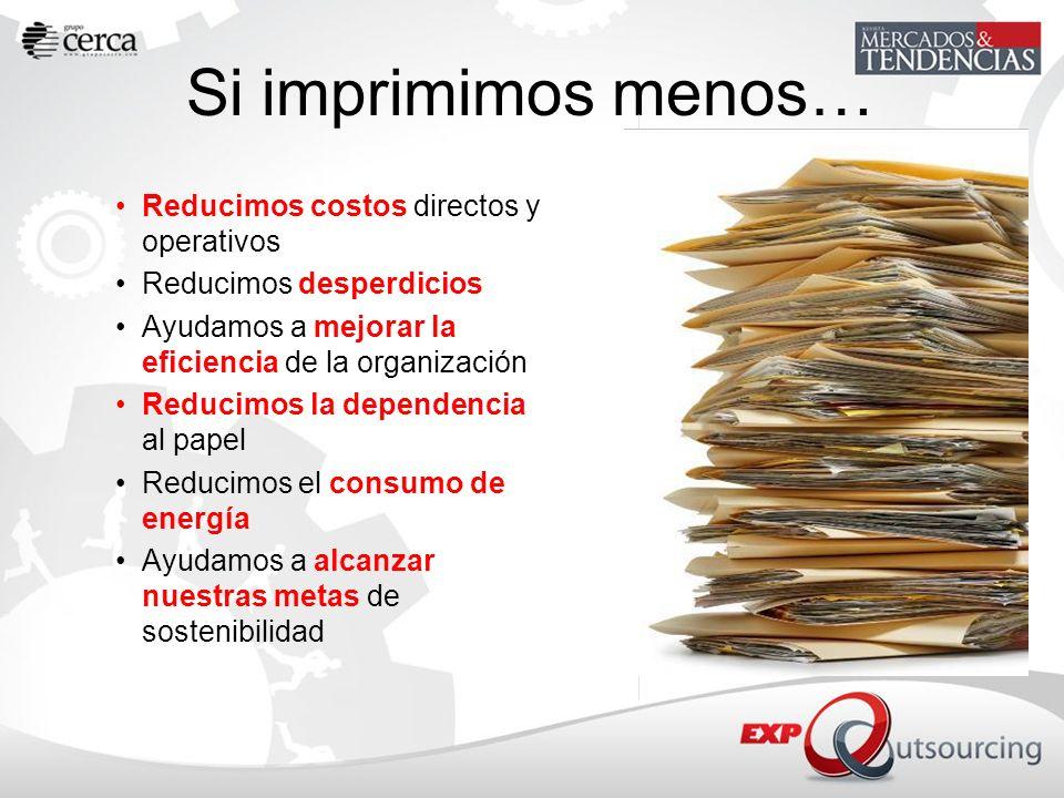 Si imprimimos menos… Reducimos costos directos y operativos