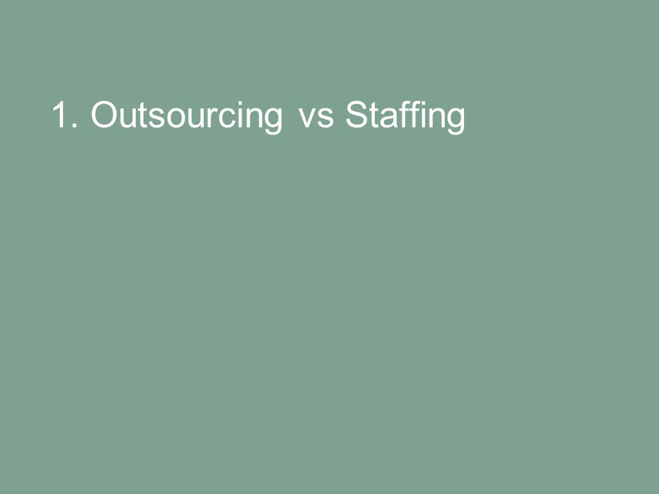 1. Outsourcing vs Staffing