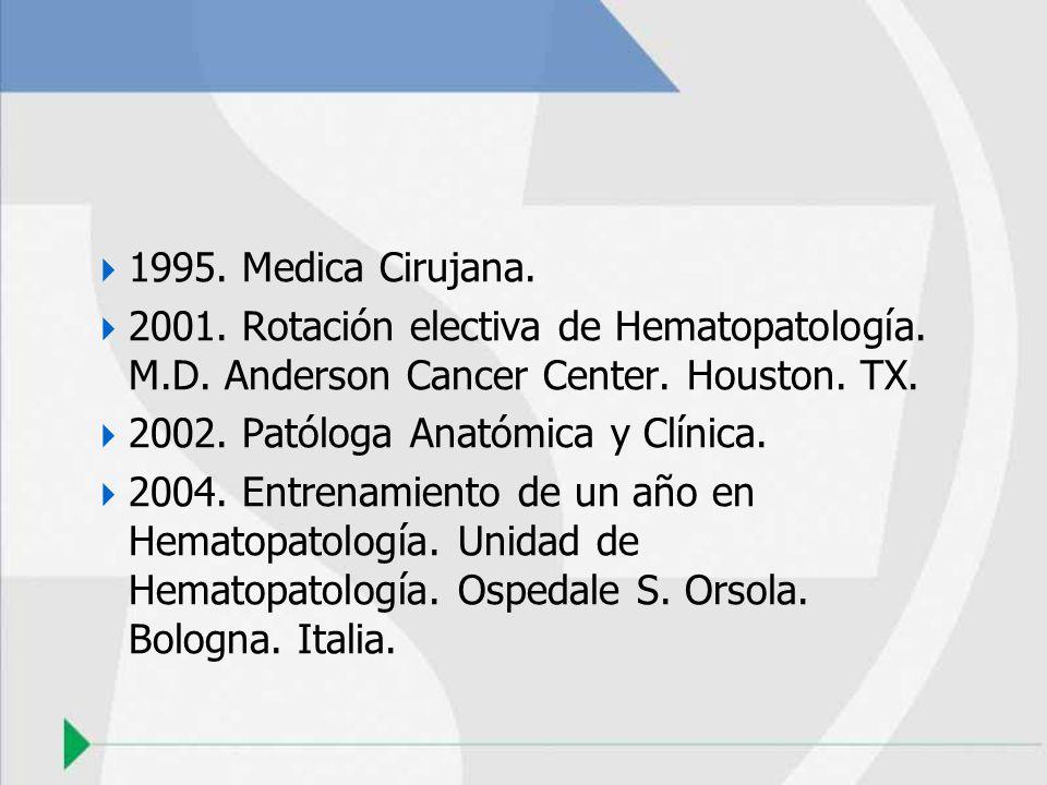 1995. Medica Cirujana. 2001. Rotación electiva de Hematopatología. M.D. Anderson Cancer Center. Houston. TX.
