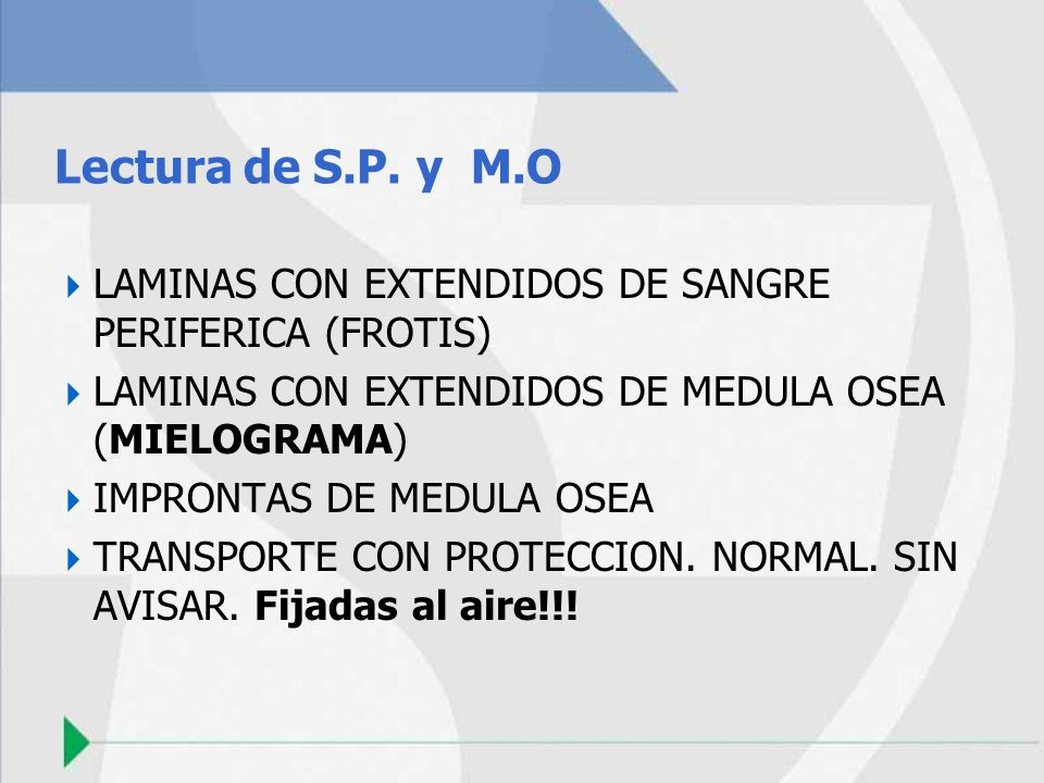 Lectura de S.P. y M.O LAMINAS CON EXTENDIDOS DE SANGRE PERIFERICA (FROTIS) LAMINAS CON EXTENDIDOS DE MEDULA OSEA (MIELOGRAMA)