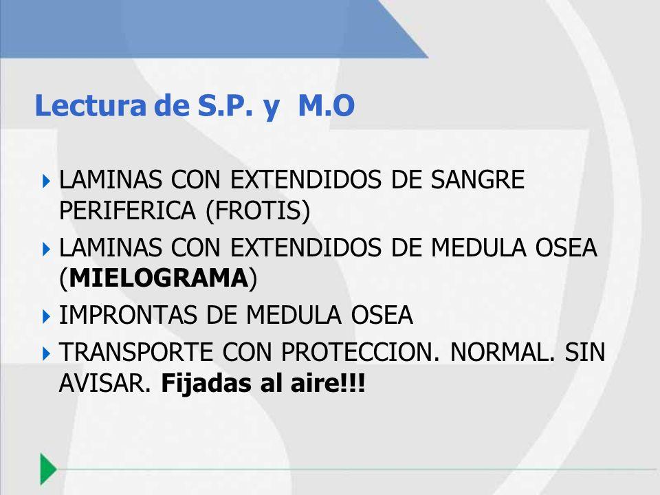 Lectura de S.P. y M.OLAMINAS CON EXTENDIDOS DE SANGRE PERIFERICA (FROTIS) LAMINAS CON EXTENDIDOS DE MEDULA OSEA (MIELOGRAMA)