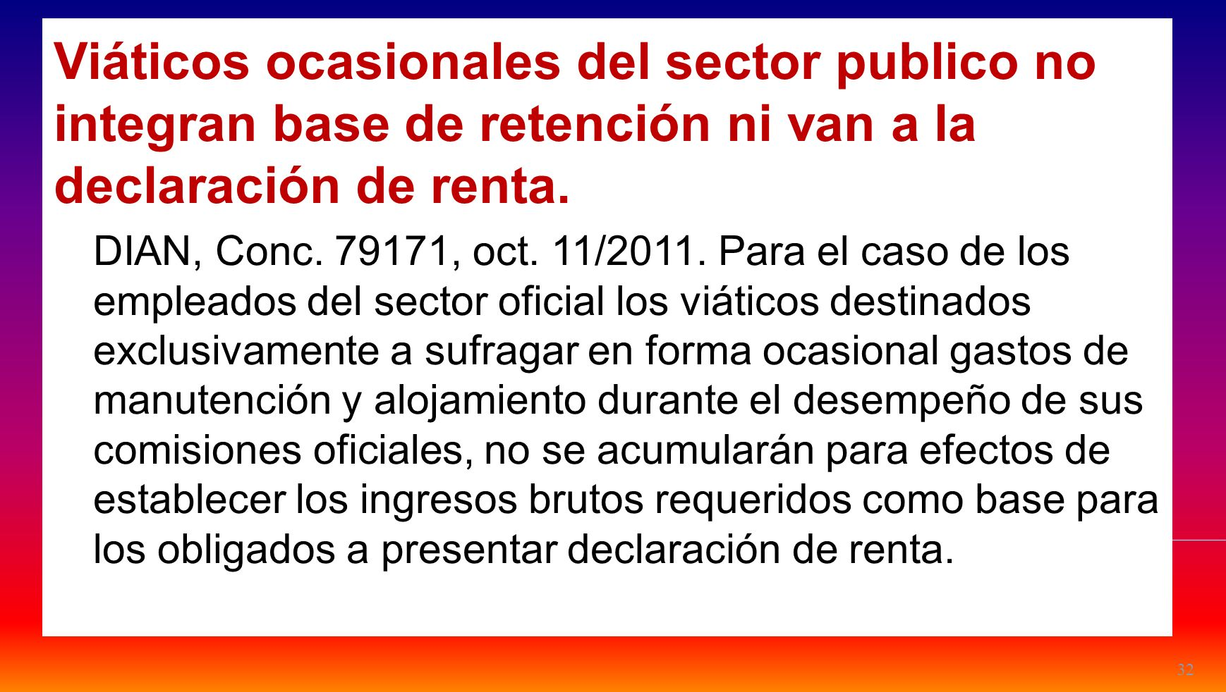 Viáticos ocasionales del sector publico no integran base de retención ni van a la declaración de renta.