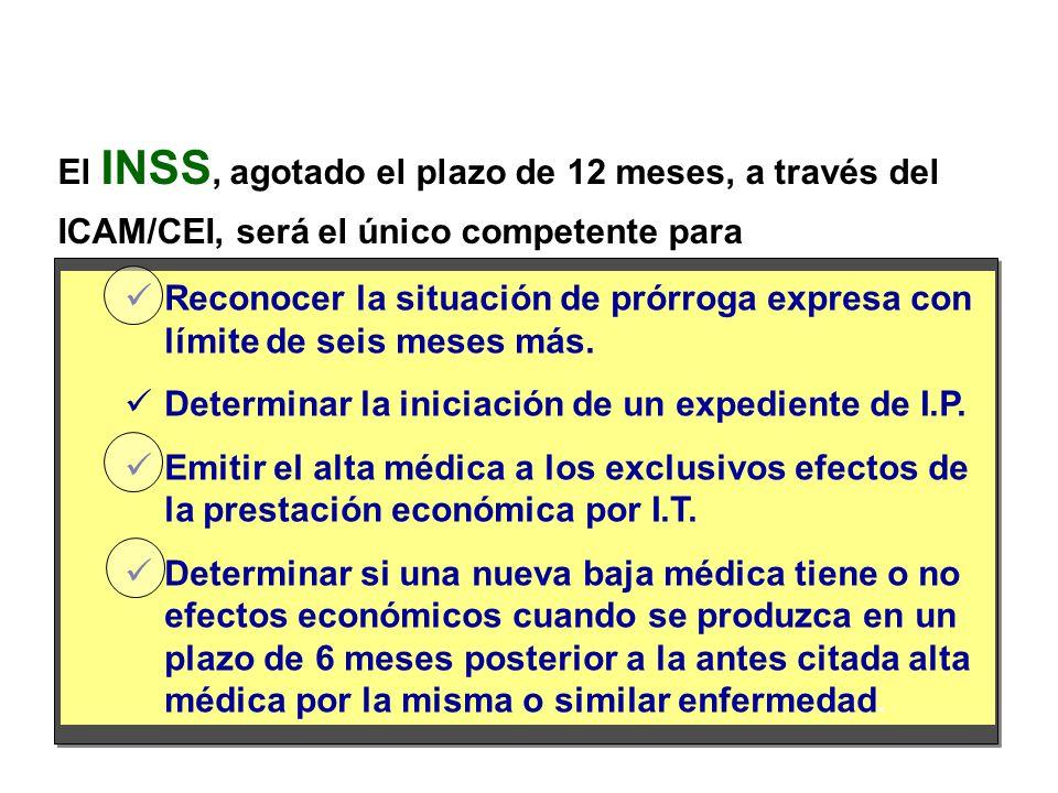 El INSS, agotado el plazo de 12 meses, a través del ICAM/CEI, será el único competente para