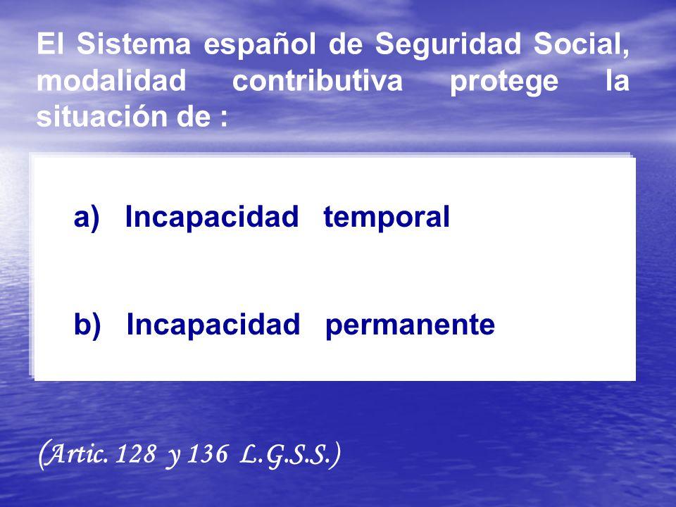 El Sistema español de Seguridad Social, modalidad contributiva protege la situación de :