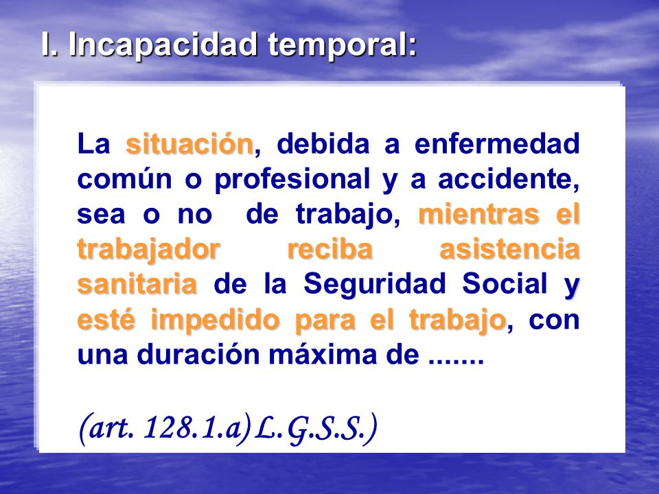 (art. 128.1.a) L.G.S.S.) I. Incapacidad temporal: