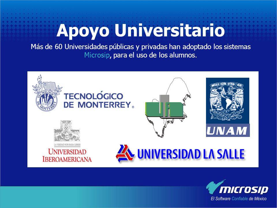 Apoyo Universitario Más de 60 Universidades públicas y privadas han adoptado los sistemas Microsip, para el uso de los alumnos.