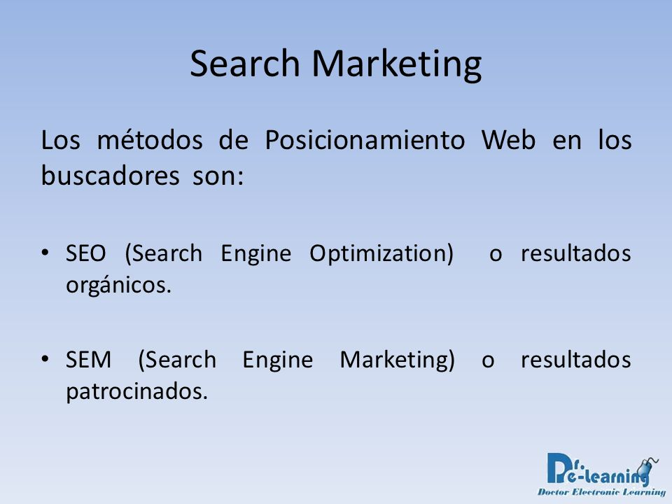 Search Marketing Los métodos de Posicionamiento Web en los buscadores son: SEO (Search Engine Optimization) o resultados orgánicos.