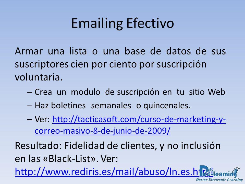 Emailing Efectivo Armar una lista o una base de datos de sus suscriptores cien por ciento por suscripción voluntaria.