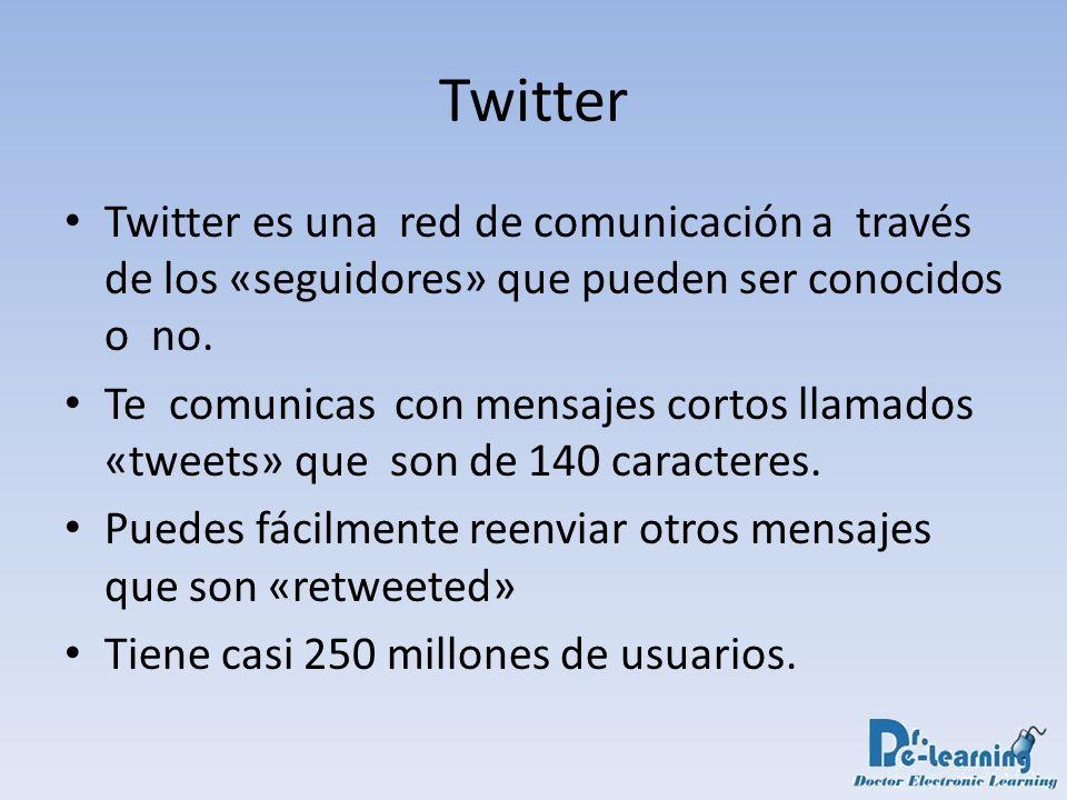 Twitter Twitter es una red de comunicación a través de los «seguidores» que pueden ser conocidos o no.